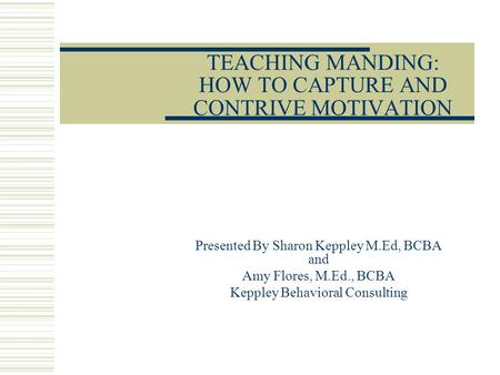 TEACHING MANDING: HOW TO CAPTURE AND CONTRIVE MOTIVATION