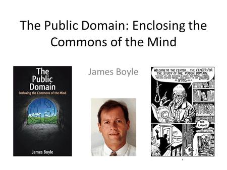 The Public Domain: Enclosing the Commons of the Mind James Boyle.