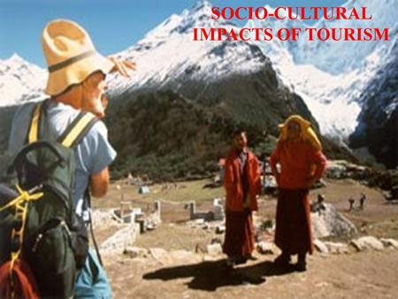 SOCIO-CULTURAL IMPACTS OF TOURISM. INTRODUCTION The socio-cultural impacts of tourism described here are the effects on host communities of direct and.