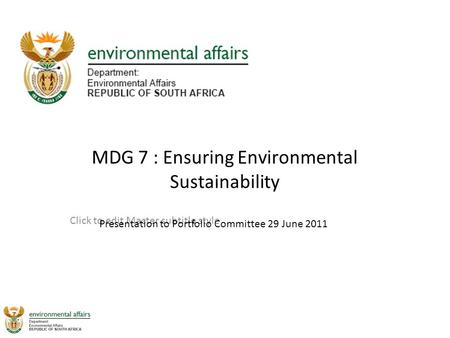 Click to edit Master subtitle style MDG 7 : Ensuring Environmental Sustainability Presentation to Portfolio Committee 29 June 2011.
