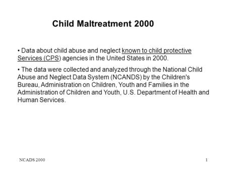 NCADS 20001 Child Maltreatment 2000 Data about child abuse and neglect known to child protective Services (CPS) agencies in the United States in 2000.