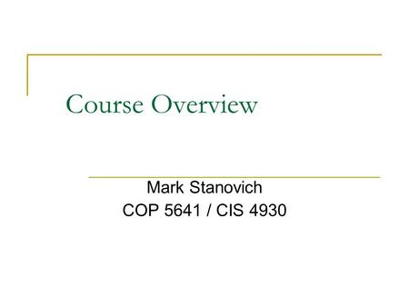 Course Overview Mark Stanovich COP 5641 / CIS 4930.