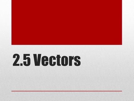 2.5 Vectors. The sum of two or more vectors is called their resultant. Combining vectors is quite simple when they are parallel: If they are in the same.