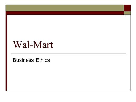 Wal-Mart Business Ethics. Author  Jon Lehman worked for Wal-Mart for 17 years, managing six stores in four different states before he left the company.
