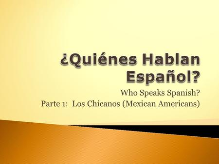 Who Speaks Spanish? Parte 1: Los Chicanos (Mexican Americans)