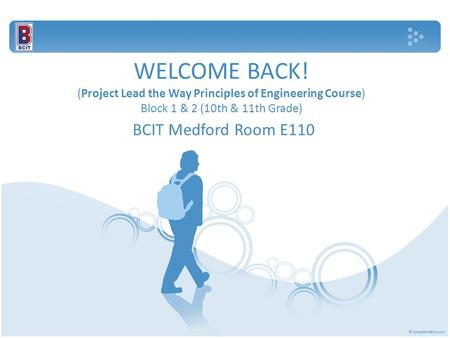 WELCOME BACK! (Project Lead the Way Principles of Engineering Course) Block 1 & 2 (10th & 11th Grade) BCIT Medford Room E110.