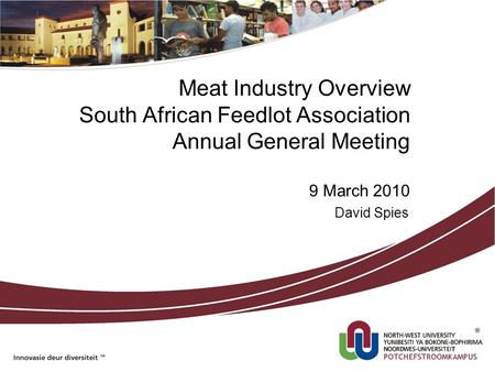 Meat Industry Overview South African Feedlot Association Annual General Meeting 9 March 2010 David Spies.