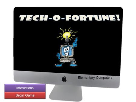 Elementary Computers Instructions Begin Game. Welcome to Tech-O-Fortune! As you continue, you will see a hint for each puzzle. Guess a letter to check.