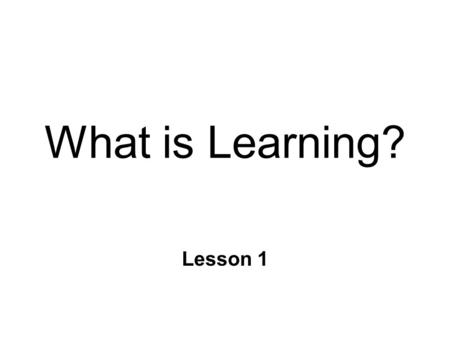 What is Learning? Lesson 1. Psychology n Scientific study of behavior and cognitive processes n Behavior l Text: What you do l any event that can be objectively.
