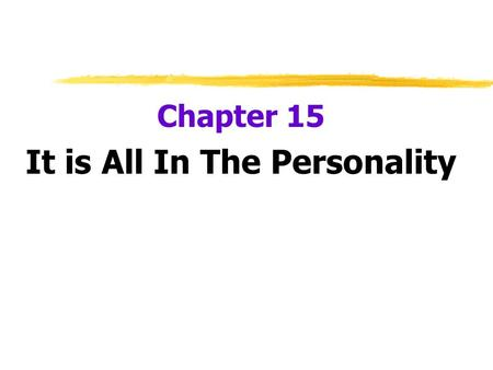 Chapter 15 It is All In The Personality. What is Personality?  Personality  an individual's characteristic pattern of thinking, feeling, and acting.