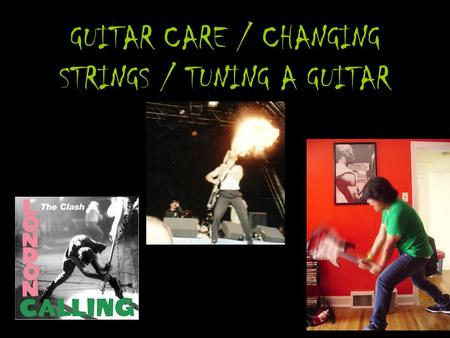 GUITAR CARE / CHANGING STRINGS / TUNING A GUITAR.