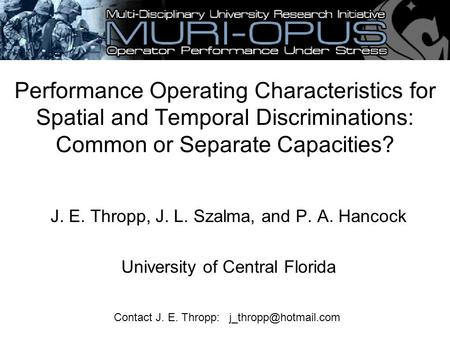 Performance Operating Characteristics for Spatial and Temporal Discriminations: Common or Separate Capacities? J. E. Thropp, J. L. Szalma, and P. A. Hancock.