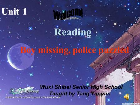 Reading Unit1 Boy missing, police puzzled Wuxi Shibei Senior High School Taught by Tang Yunyun.