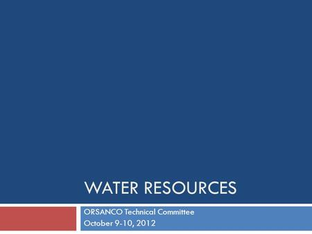 WATER RESOURCES ORSANCO Technical Committee October 9-10, 2012.