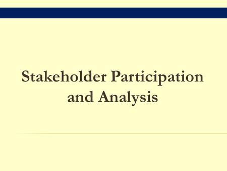Stakeholder Participation and Analysis.  What is meaningful participation?  What is a stakeholder?  Why stakeholder participation?  What is participation?