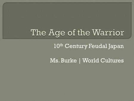 10 th Century Feudal Japan Ms. Burke | World Cultures.