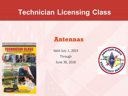 Technician Licensing Class Antennas Valid July 1, 2014 Through June 30, 2018.
