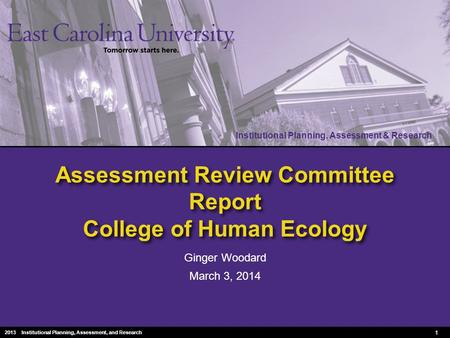 Institutional Planning, Assessment & Research 2010 Institutional Planning, Assessment & Research Assessment Review Committee Report College of Human Ecology.