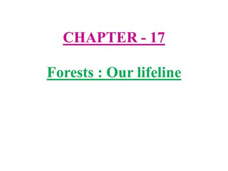 CHAPTER - 17 Forests : Our lifeline. 1) Forest :- Forest is a natural habitat for many different kinds of plants and animals. Forests provide food and.