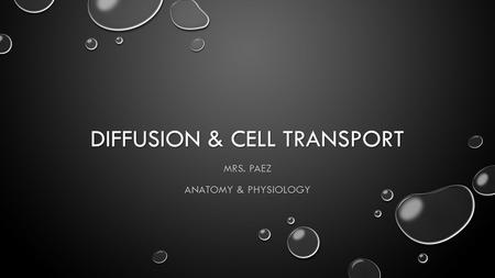 DIFFUSION & CELL TRANSPORT MRS. PAEZ ANATOMY & PHYSIOLOGY.