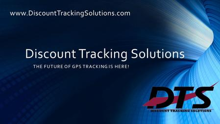 Discount Tracking Solutions www.DiscountTrackingSolutions.com THE FUTURE OF GPS TRACKING IS HERE!