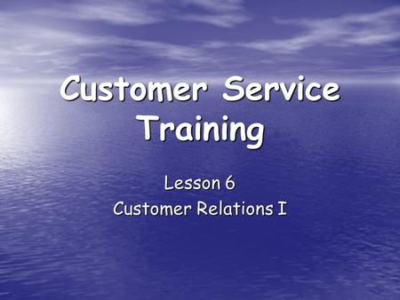 Customer Service Training Lesson 6 Customer Relations I.