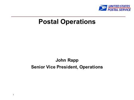 1 Postal Operations John Rapp Senior Vice President, Operations.