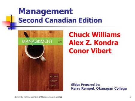 ©2008 by Nelson, a division of Thomson Canada Limited 1 Management Second Canadian Edition Chuck Williams Alex Z. Kondra Conor Vibert Slides Prepared by: