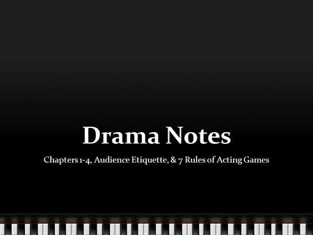 Drama Notes Chapters 1-4, Audience Etiquette, & 7 Rules of Acting Games.