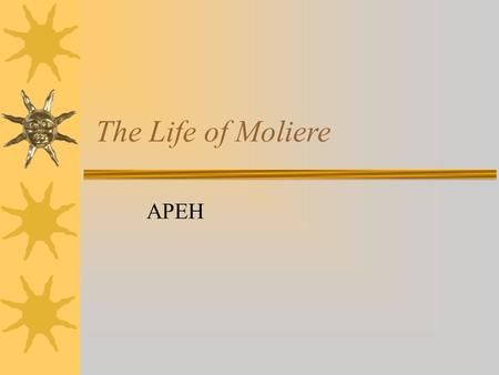 The Life of Moliere APEH. The Greatest French Playwright.