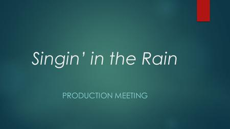 Singin' in the Rain PRODUCTION MEETING. Agenda  Welcome  Production Packets & Librettos  Expectations  Costume Fees o T-shirt Form o Online Costume.