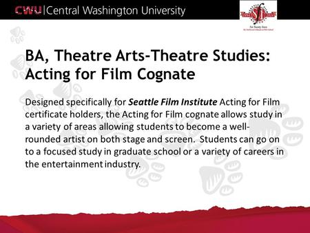 BA, Theatre Arts-Theatre Studies: Acting for Film Cognate Designed specifically for Seattle Film Institute Acting for Film certificate holders, the Acting.