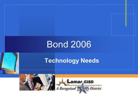 Bond 2006 Technology Needs. 2005-2008 Technology Framework  80 member Technology Advisory Committee (TAC) formed January 2005  Aligned with District,