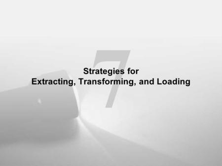 7 Strategies for Extracting, Transforming, and Loading.