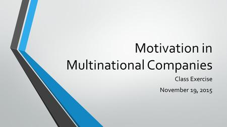 Motivation in Multinational Companies Class Exercise November 19, 2015.