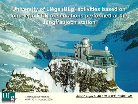 University of Liège (ULg) activities based on long-term FTIR observations performed at the Jungfraujoch station Jungfraujoch, 46.5°N, 8.0°E, 3580m alt.
