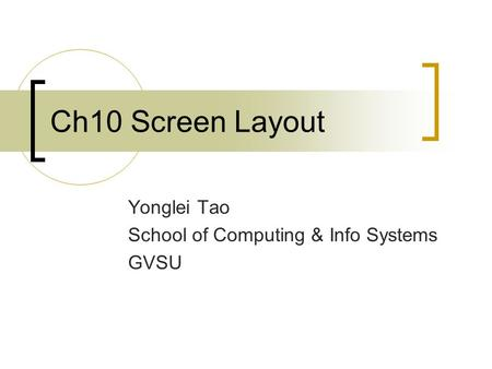 Ch10 Screen Layout Yonglei Tao School of Computing & Info Systems GVSU.