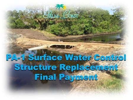 PA-1 Surface Water Control Structure Replacement Final Payment.