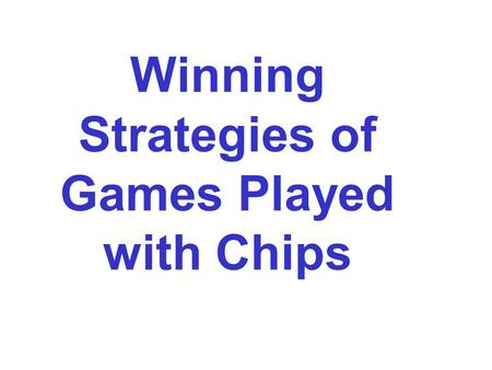 Winning Strategies of Games Played with Chips. I got a interesting game Now we show the game 1 2 3 4 5 6 7 8 P 1 =4 P 2 =6 P 3 =8 Rule 1: Two players.