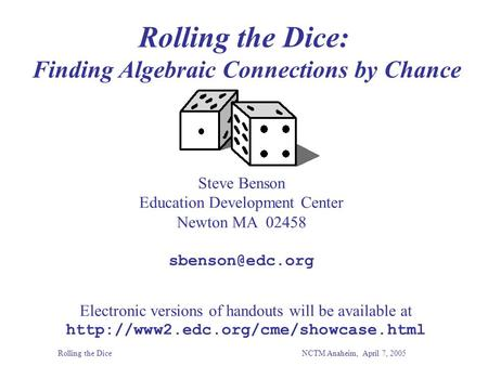 Rolling the Dice: Finding Algebraic Connections by Chance Steve Benson Education Development Center Newton MA 02458 Electronic versions.