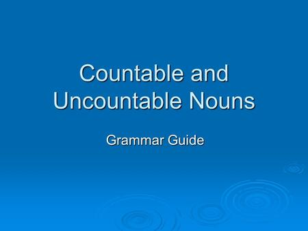 Countable and Uncountable Nouns Grammar Guide. Introduction: Difference Countable Nouns  are the names of separate objects, people, ideas etc. which.