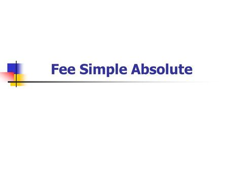 "Fee Simple Absolute. ""To A and his heirs."" ""To A"" = Words of Purchase [who takes] ""and his heirs"" = Words of Limitation [what is taken]"