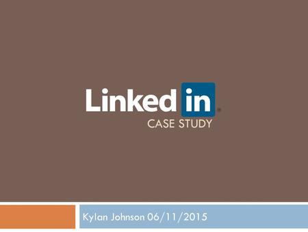 CASE STUDY Kylan Johnson 06/11/2015. CLICK Analysis  Linkedin drew an advantage by being the first platform to offer a place to network on a professional.