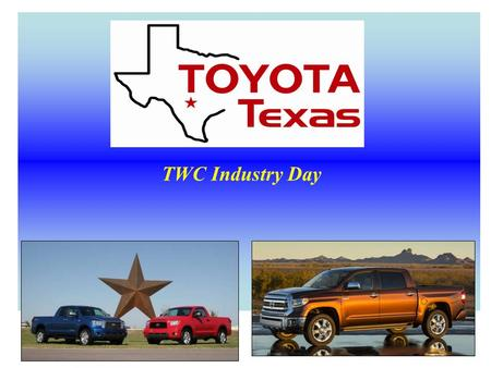 1 TWC Industry Day. Main Plant 21 On-site Suppliers Total Products Tundra Tacoma *Regular Cab *Regular Cab *Double Cab *Access Cab *Crew Max *Double Cab.