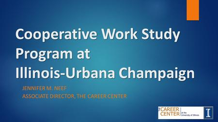 Cooperative Work Study Program at Illinois-Urbana Champaign JENNIFER M. NEEF ASSOCIATE DIRECTOR, THE CAREER CENTER.