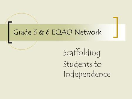 Grade 3 & 6 EQAO Network Scaffolding Students to Independence.