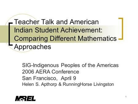1 Teacher Talk and American Indian Student Achievement: Comparing Different Mathematics Approaches SIG-Indigenous Peoples of the Americas 2006 AERA Conference.
