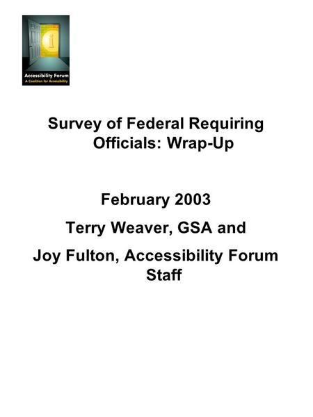 Survey of Federal Requiring Officials: Wrap-Up February 2003 Terry Weaver, GSA and Joy Fulton, Accessibility Forum Staff.
