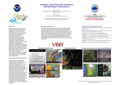 TRAINING, EDUCATION AND OUTREACH GETTING READY FOR GOES-R+ Anthony Mostek * National Weather Service/Office of Climate, Water and Weather Services Boulder,