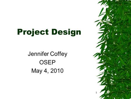 Project Design Jennifer Coffey OSEP May 4, 2010 1.